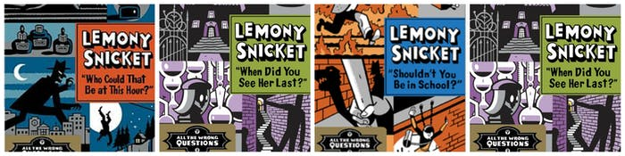 All four of the OTHER Lemony Snicket books: 'All the Wrong Questions'
