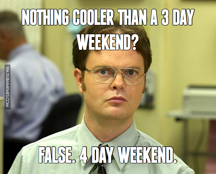 5 81707 nothing cooler than a 3 day weekend false 4 day weekendpng the best 3 day weekend memes inverse