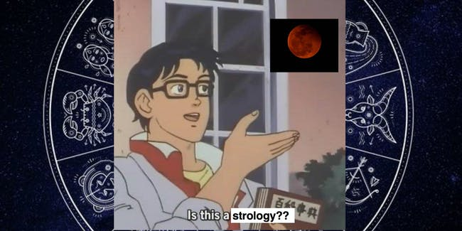 No, the Lunar Eclipse Won't Have Any Effect on Your Zodiac Sign