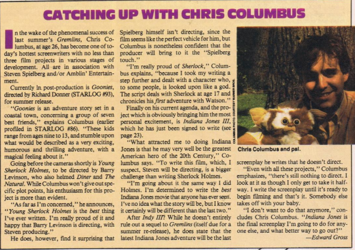 Ed Gross's first sale to 'Starlog'; an interview with Chris Columbus about 'Gremlins' and 'Young Sherlock Holmes.'