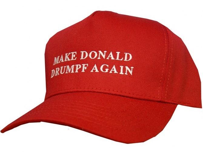 "The ""Make Donald Drumpf Again"" novelty hate of John Oliver fame."