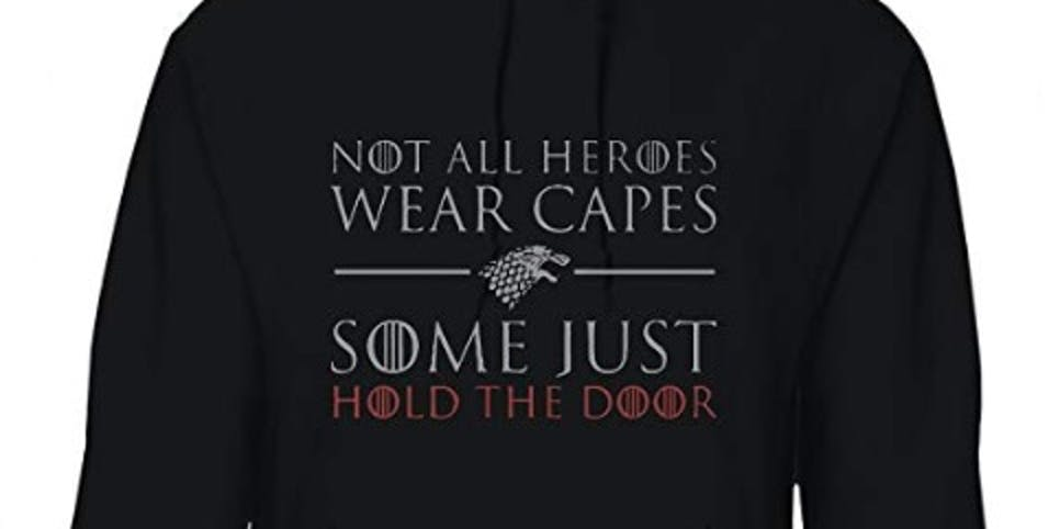 """Game of Thrones """"Not All Heroes Wear Capes Some Just Hold The Door"""" Graphic Design Hoodie"""