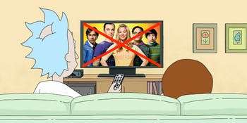 Rick and Morty don't watch 'Big Bang Theory' so why would you?