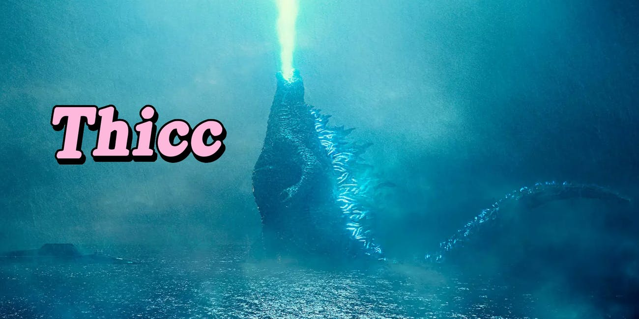 Godzilla Is One Thicc Bih